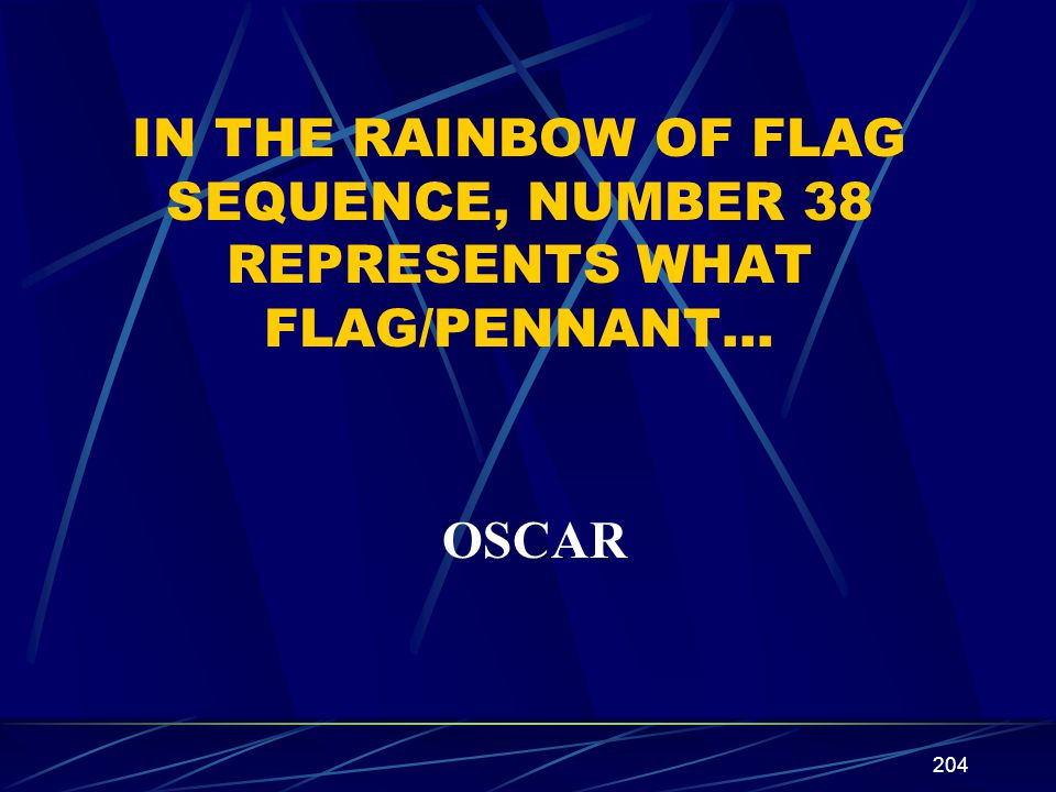 204 IN THE RAINBOW OF FLAG SEQUENCE, NUMBER 38 REPRESENTS WHAT FLAG/PENNANT… OSCAR