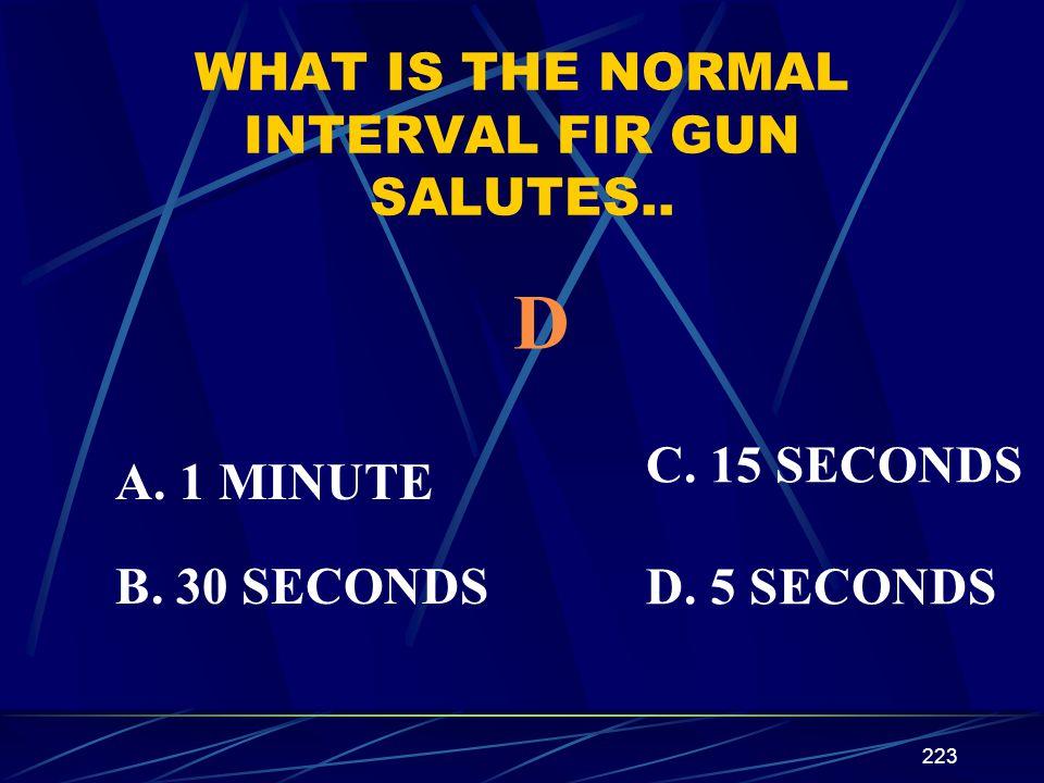 223 WHAT IS THE NORMAL INTERVAL FIR GUN SALUTES..A.