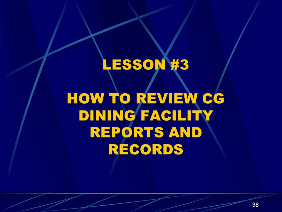 38 LESSON #3 HOW TO REVIEW CG DINING FACILITY REPORTS AND RECORDS