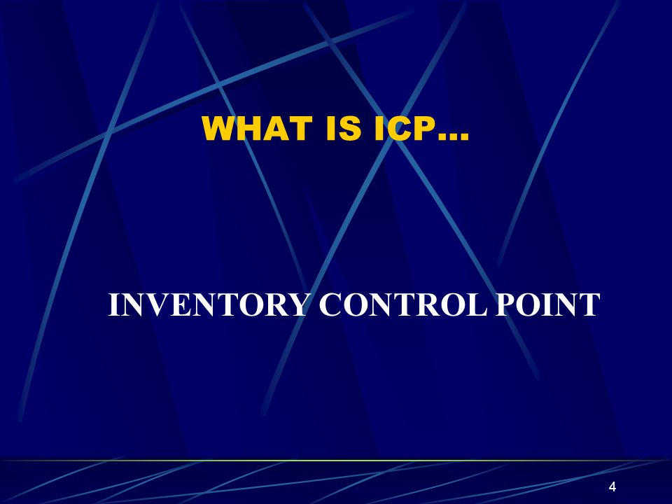 4 WHAT IS ICP… INVENTORY CONTROL POINT