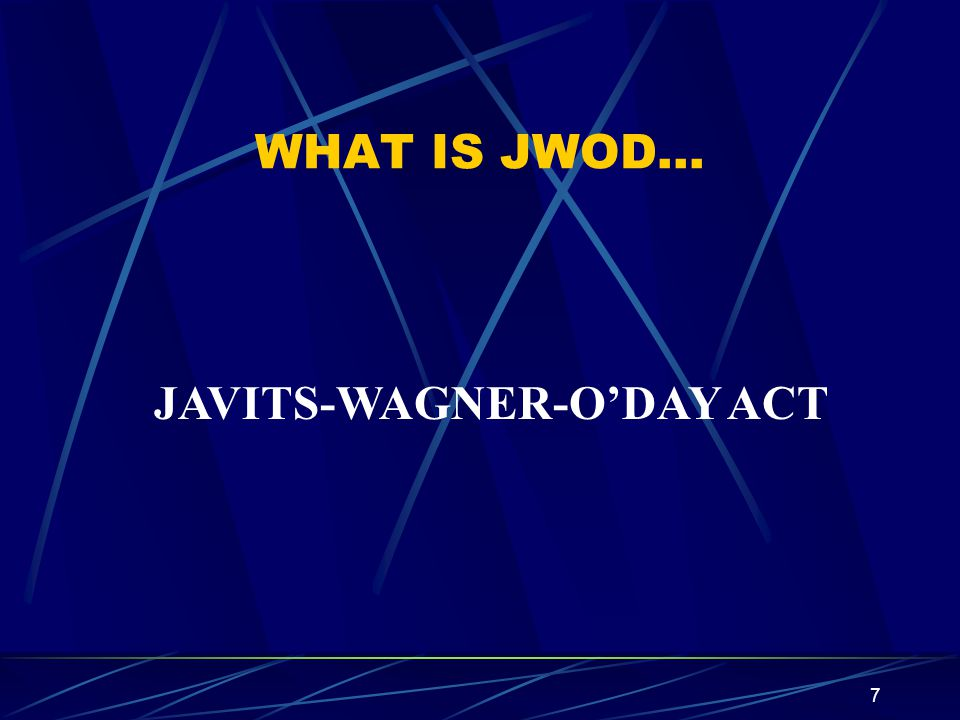 7 WHAT IS JWOD… JAVITS-WAGNER-ODAY ACT