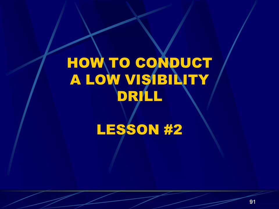 91 HOW TO CONDUCT A LOW VISIBILITY DRILL LESSON #2