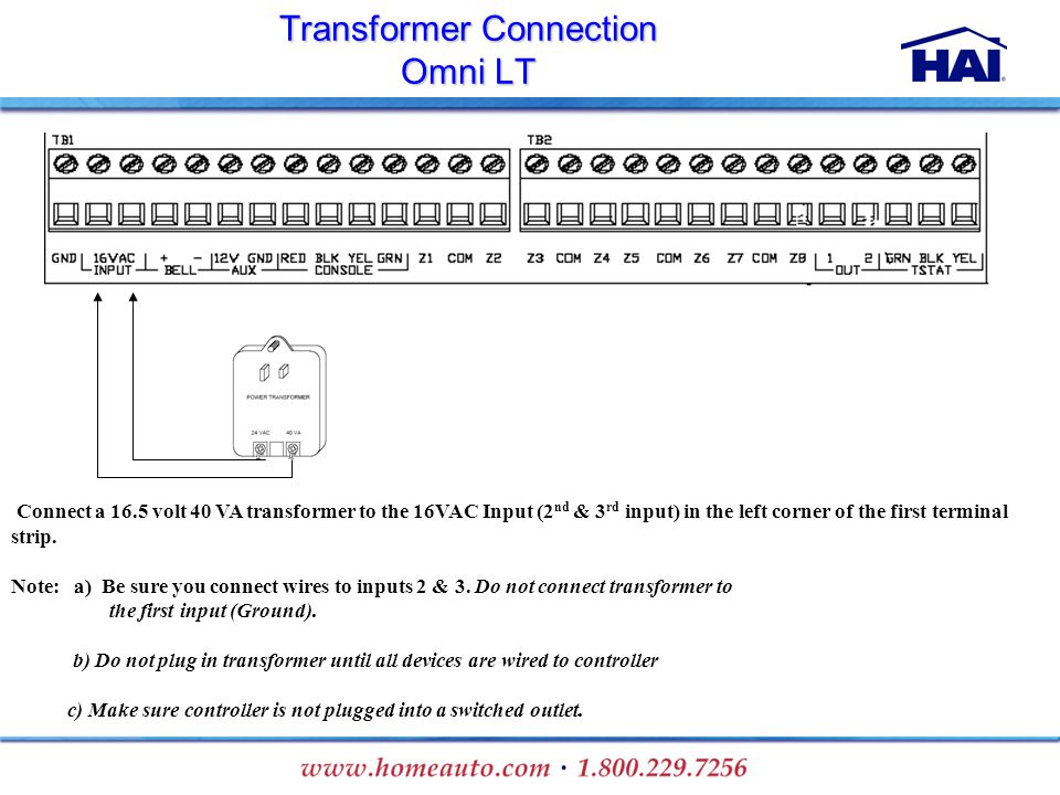 16.5vac 40 VA Transformer 2) Connect a 16.5 volt 40 VA transformer to the 16VAC Input (2 nd & 3 rd input) in the left corner of the first terminal str