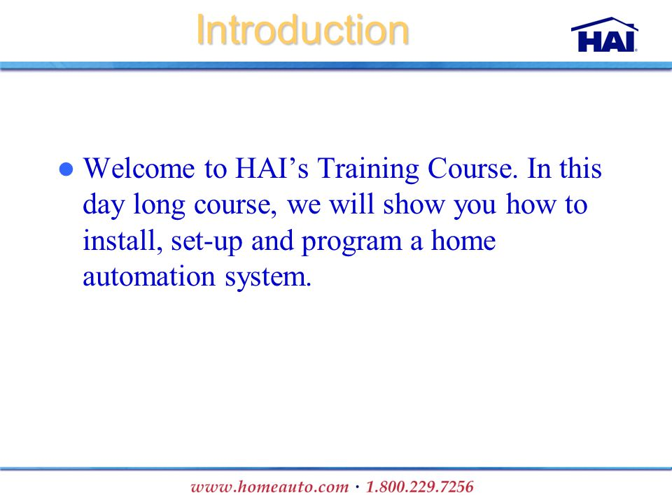 Welcome to HAIs Training Course. In this day long course, we will show you how to install, set-up and program a home automation system.Introduction