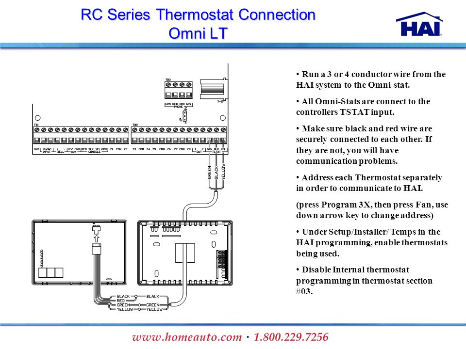 RC Series Thermostat Connection Omni LT Run a 3 or 4 conductor wire from the HAI system to the Omni-stat. All Omni-Stats are connect to the controller