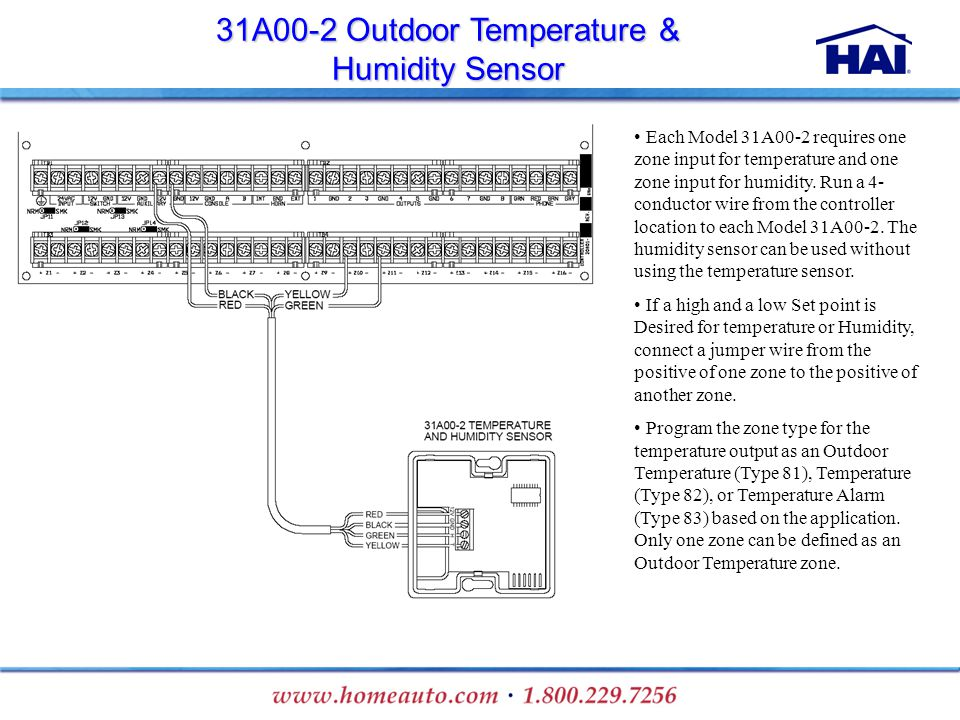 Each Model 31A00-2 requires one zone input for temperature and one zone input for humidity. Run a 4- conductor wire from the controller location to ea