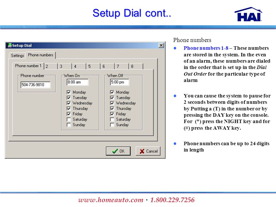 Setup Dial cont.. Phone numbers Phone numbers 1-8 – These numbers are stored in the system. In the even of an alarm, these numbers are dialed in the o