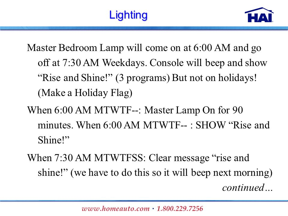 Lighting Master Bedroom Lamp will come on at 6:00 AM and go off at 7:30 AM Weekdays. Console will beep and show Rise and Shine! (3 programs) But not o