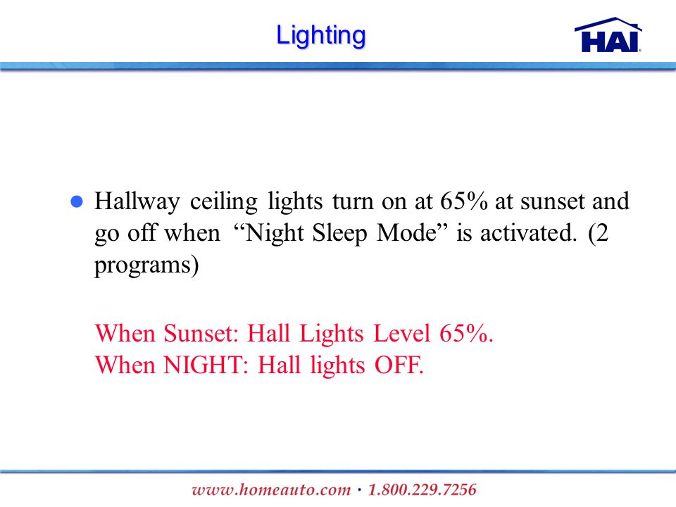 Lighting Hallway ceiling lights turn on at 65% at sunset and go off when Night Sleep Mode is activated. (2 programs) When Sunset: Hall Lights Level 65