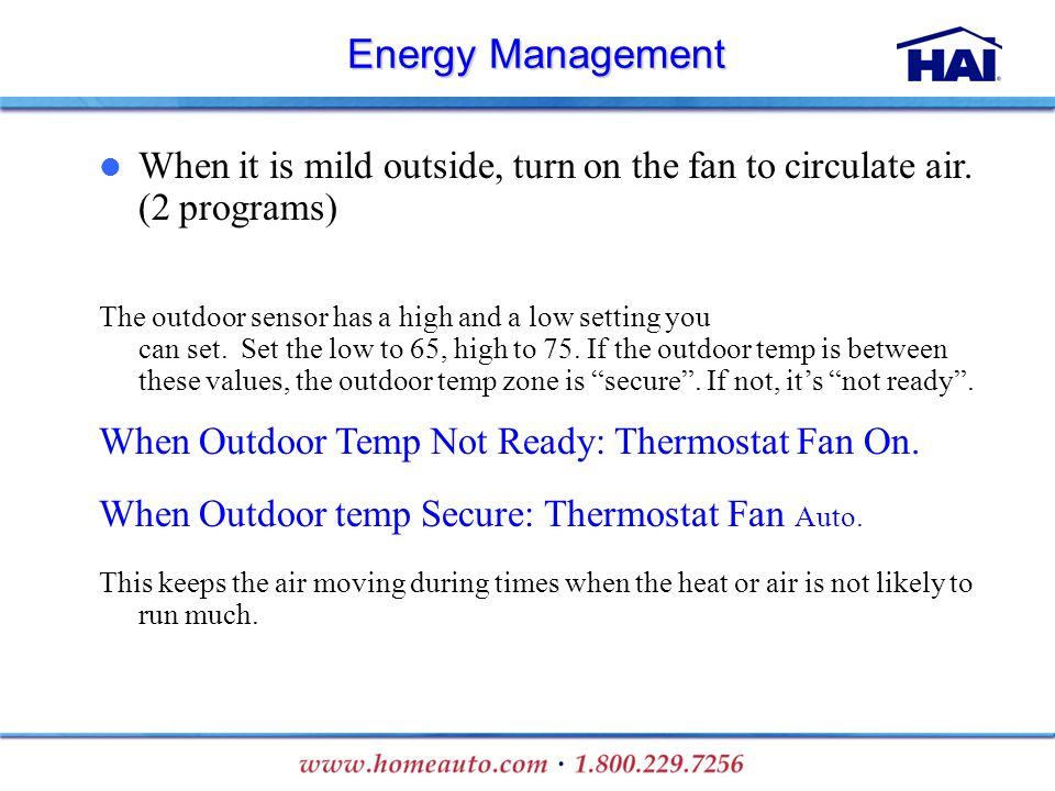 Energy Management When it is mild outside, turn on the fan to circulate air. (2 programs) The outdoor sensor has a high and a low setting you can set.