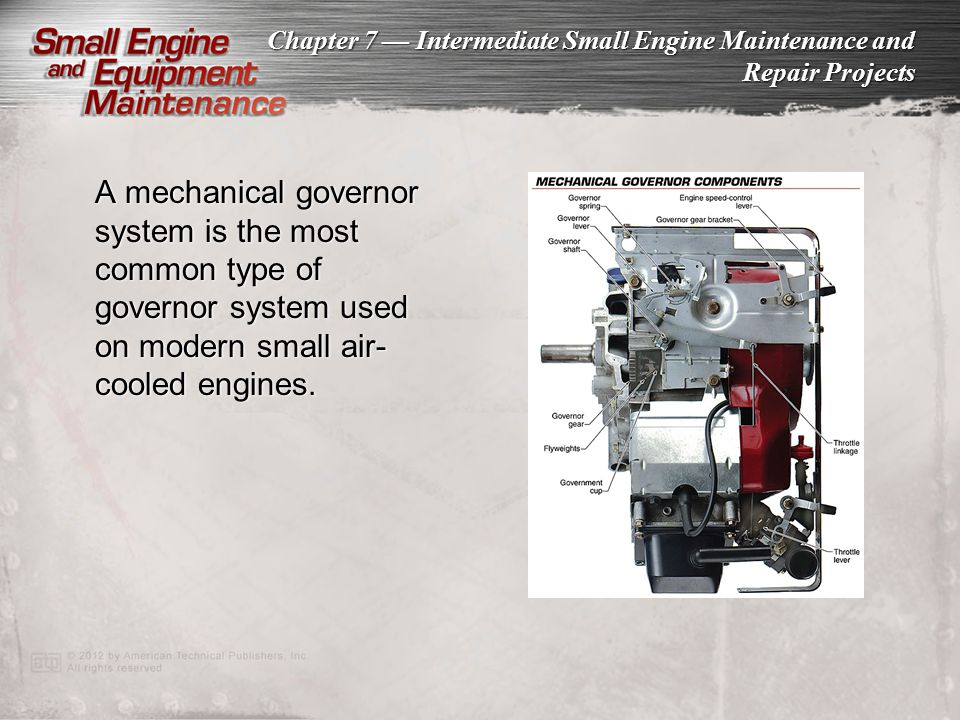 Chapter 7 Intermediate Small Engine Maintenance and Repair Projects A mechanical governor system is the most common type of governor system used on mo