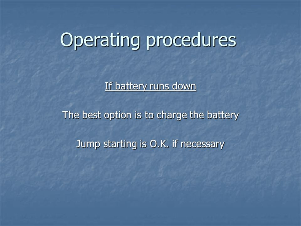 Operating procedures If battery runs down The best option is to charge the battery Jump starting is O.K. if necessary