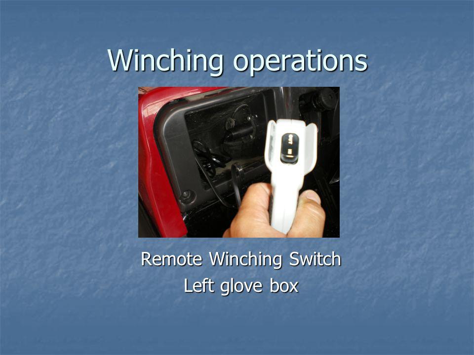 Winching operations Remote Winching Switch Left glove box