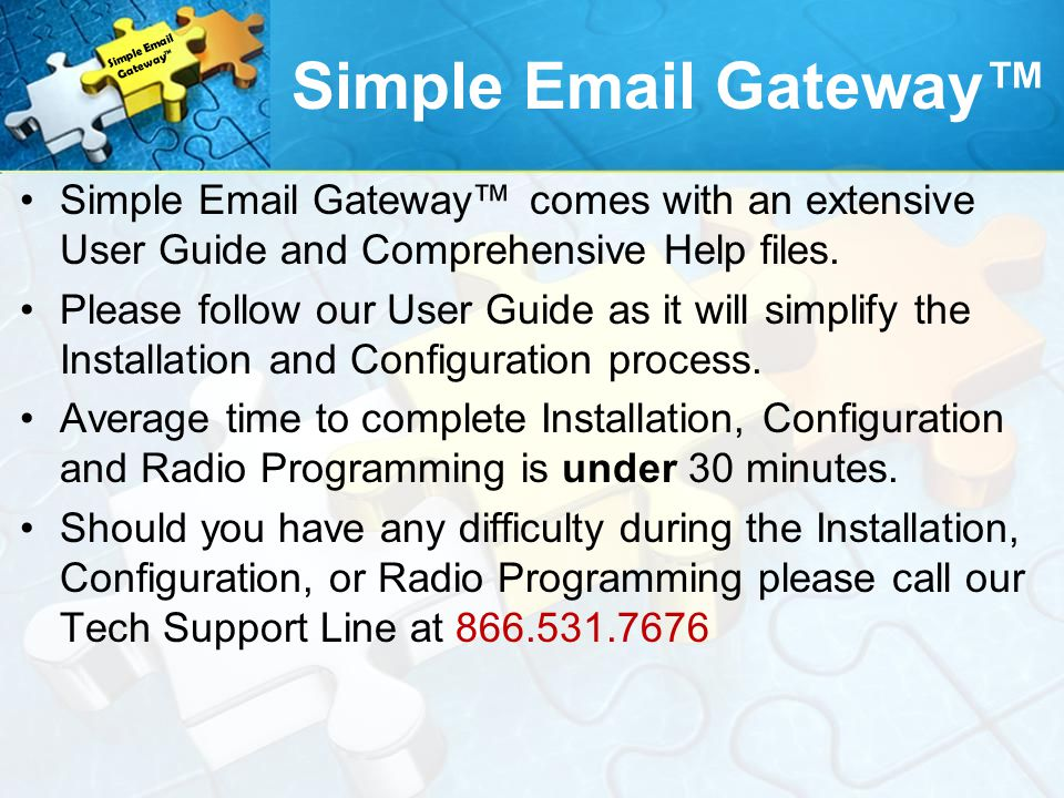 Simple Email Gateway comes with an extensive User Guide and Comprehensive Help files.