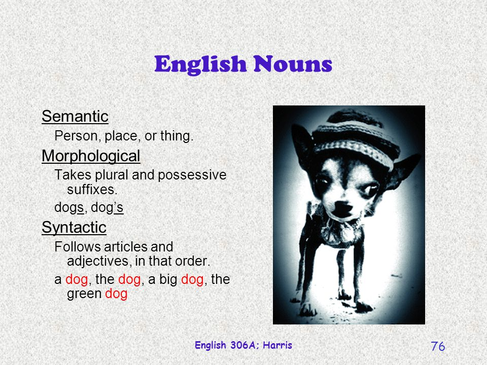 English 306A; Harris 75 Word class diagnostics Semantic What sort of signifieds does the category evoke.