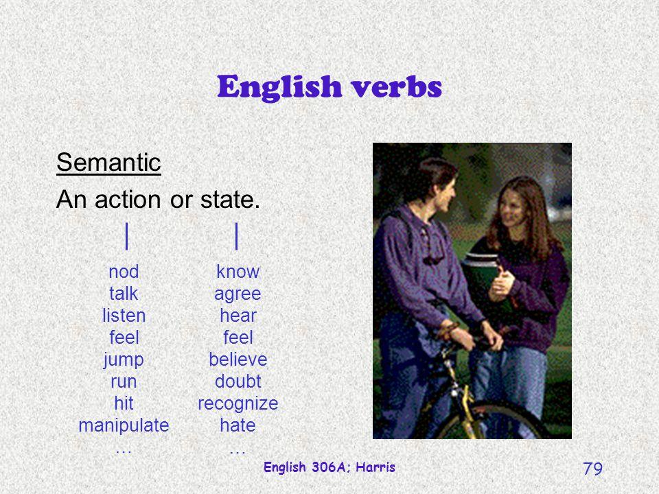 English 306A; Harris 78 English verbs Semantic An action or state.