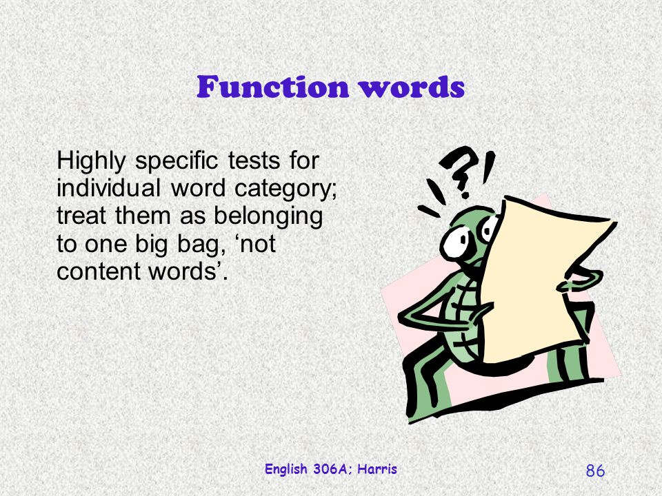 English 306A; Harris 85 English adverbs Syntactic Follows a verb. They nod vigorously. (Weak test, but compare They nod friendly)