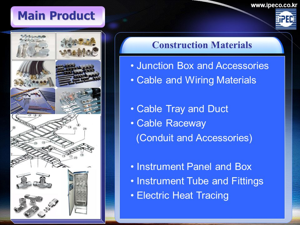 www.ipeco.co.kr Construction Materials Junction Box and Accessories Cable and Wiring Materials Cable Tray and Duct Cable Raceway (Conduit and Accessor