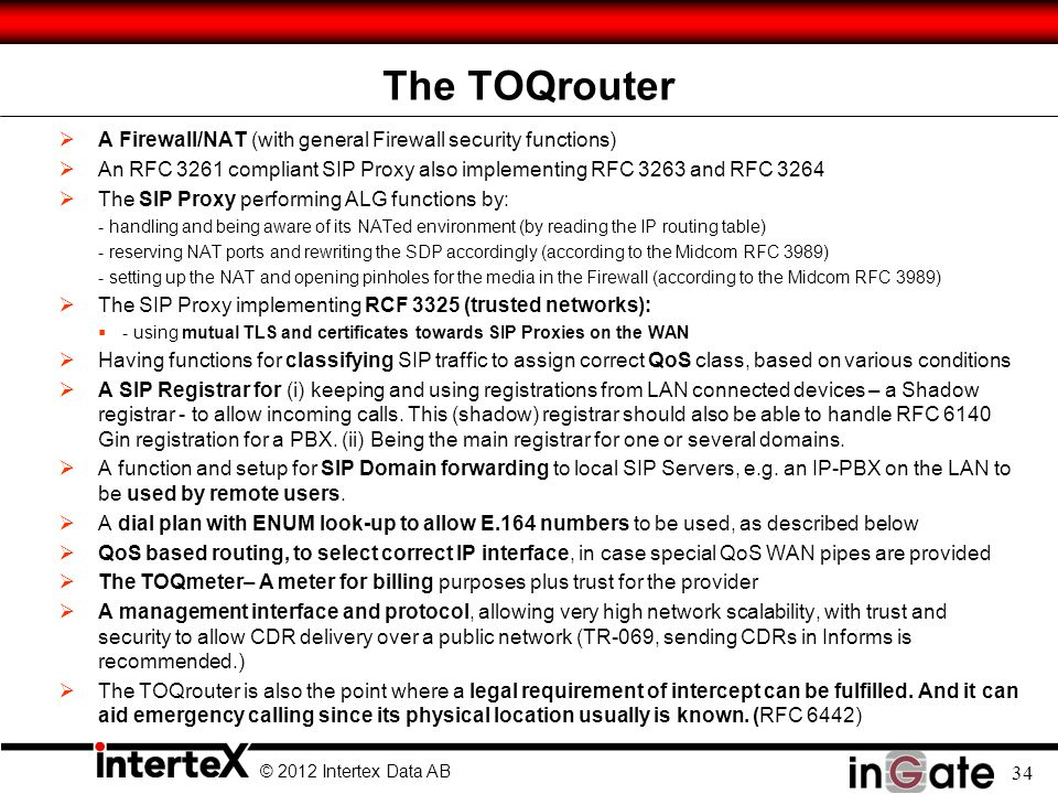 © 2012 Intertex Data AB 34 The TOQrouter A Firewall/NAT (with general Firewall security functions) An RFC 3261 compliant SIP Proxy also implementing R