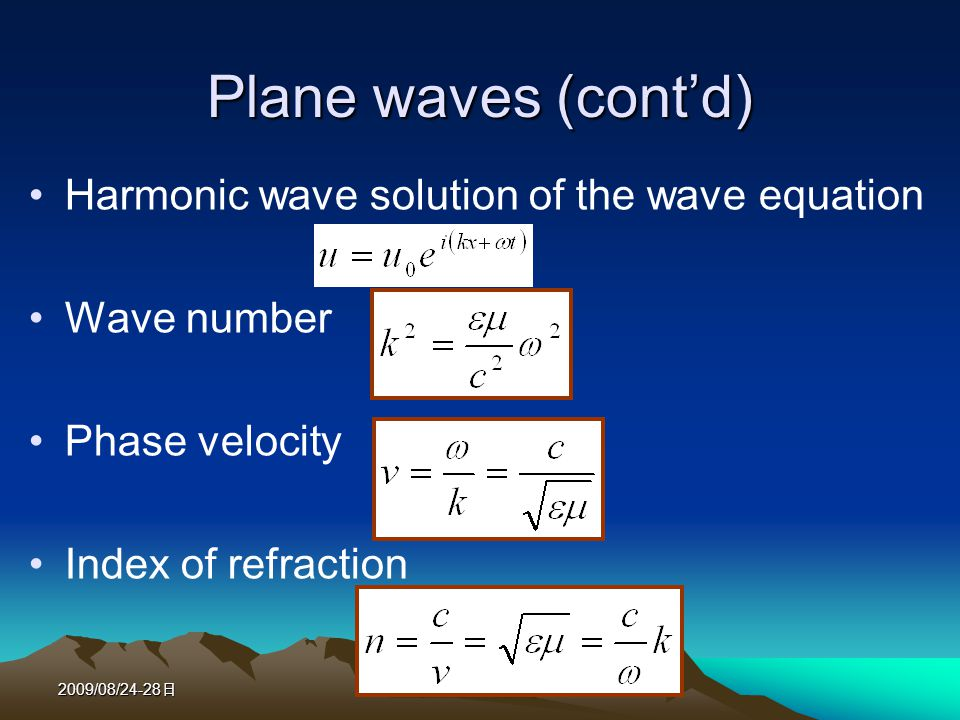 2009/08/24-28 Plane waves (contd) Harmonic wave solution of the wave equation Wave number Phase velocity Index of refraction