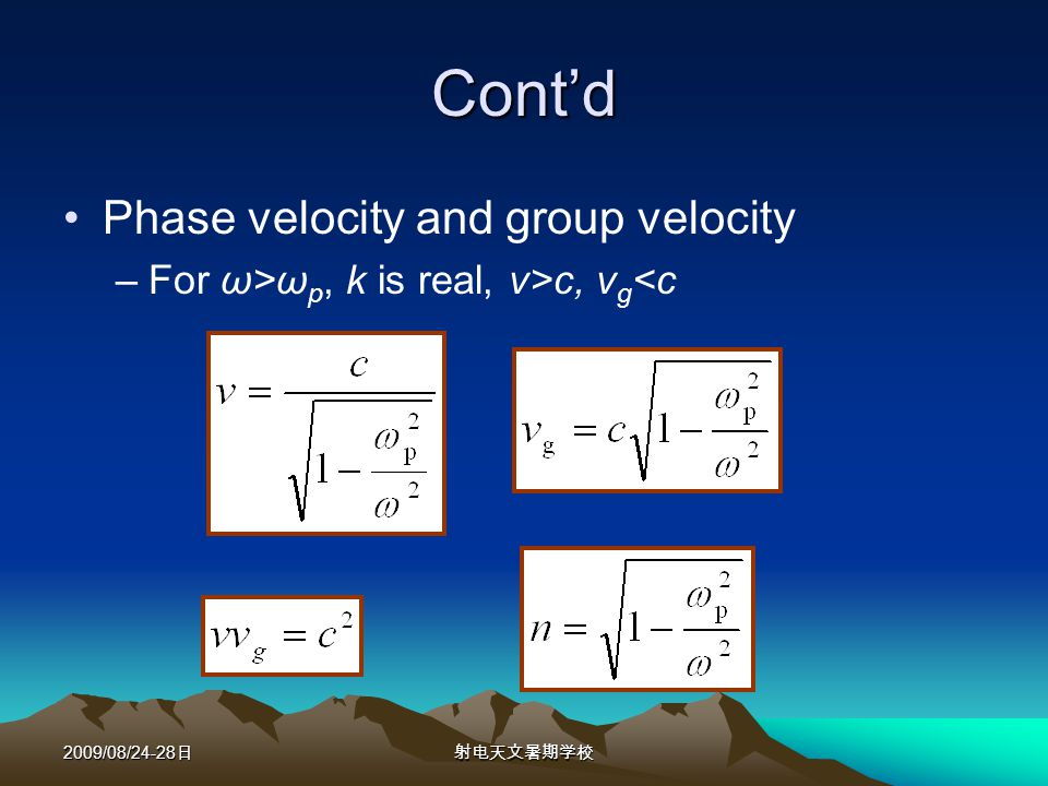 2009/08/24-28 Contd Phase velocity and group velocity –For ω>ω p, k is real, v>c, v g <c