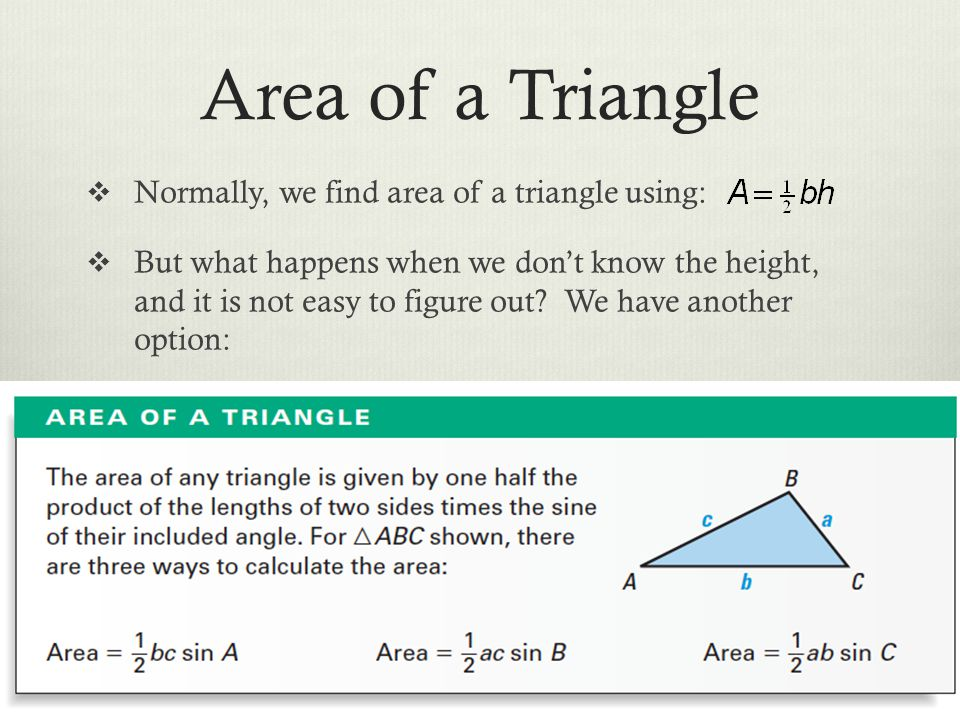 Area of a Triangle Normally, we find area of a triangle using: But what happens when we dont know the height, and it is not easy to figure out? We hav