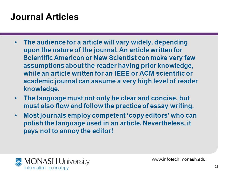 www.infotech.monash.edu 22 Journal Articles The audience for a article will vary widely, depending upon the nature of the journal. An article written