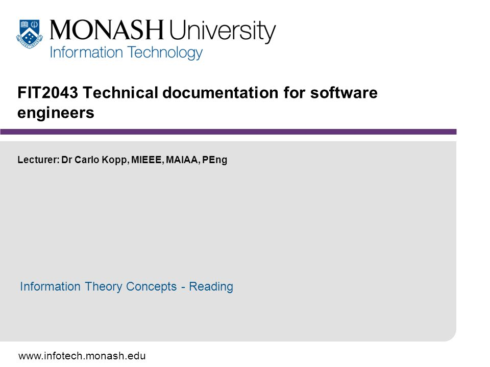 FIT2043 Technical documentation for software engineers Lecturer: Dr Carlo Kopp, MIEEE, MAIAA, PEng Information Theory Concepts - Reading