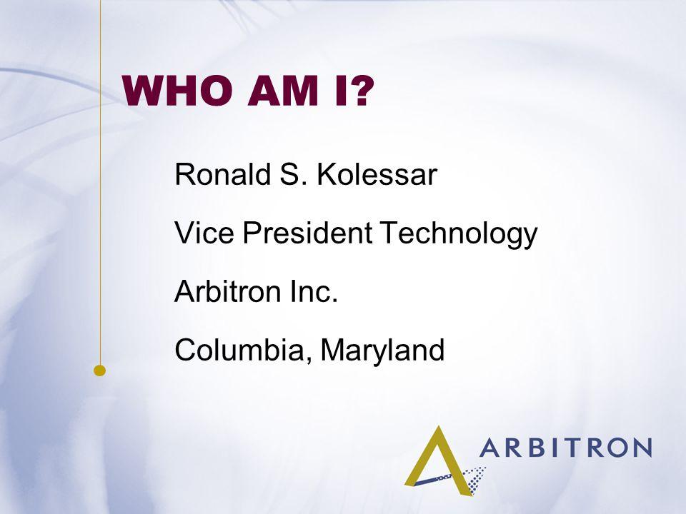 WHO AM I Ronald S. Kolessar Vice President Technology Arbitron Inc. Columbia, Maryland