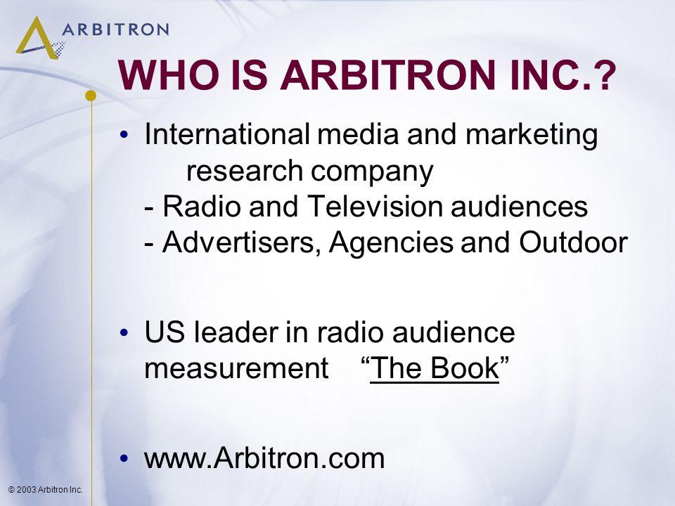 © 2003 Arbitron Inc. WHO IS ARBITRON INC..