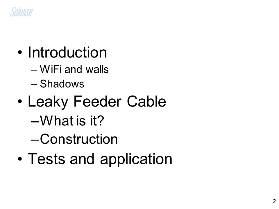 2 Introduction –WiFi and walls –Shadows Leaky Feeder Cable –What is it? –Construction Tests and application