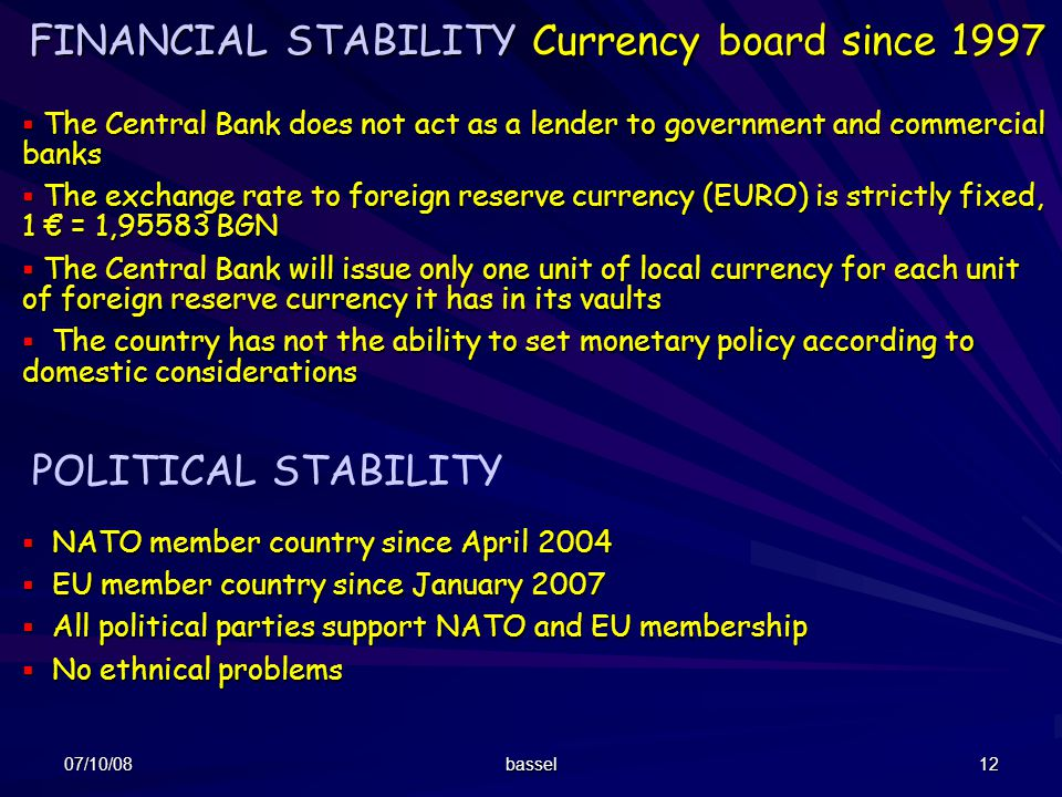 07/10/08 bassel 12 FINANCIAL STABILITY Currency board since 1997 FINANCIAL STABILITY Currency board since 1997 The Central Bank does not act as a lend