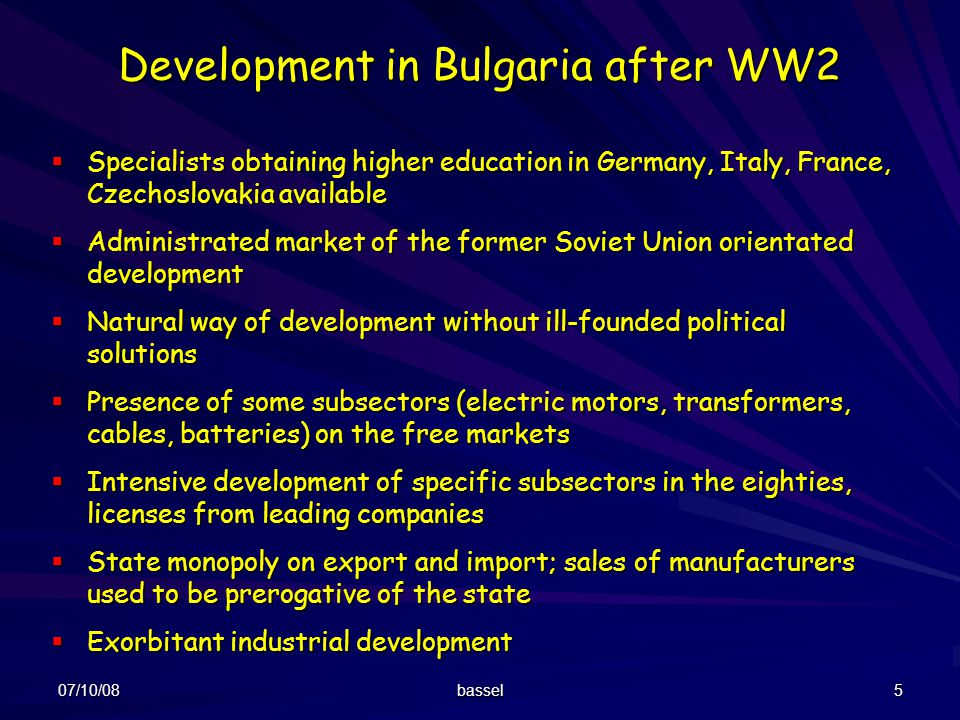 07/10/08 bassel 5 Development in Bulgaria after WW2 Specialists obtaining higher education in Germany, Italy, France, Czechoslovakia available Special
