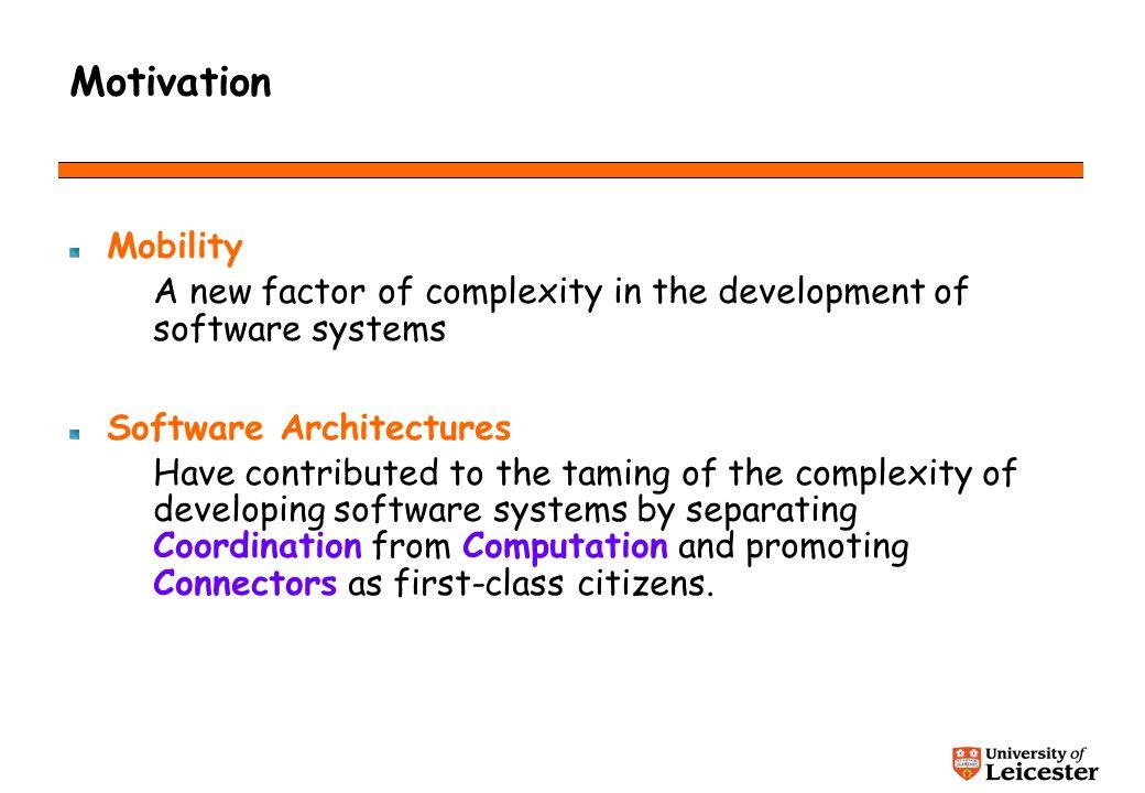 Motivation Architecture-based approaches A Y Y A B B C Computation Coordination A Y X Compositionality wrt refinement Y Y B B X C C wrt evolution