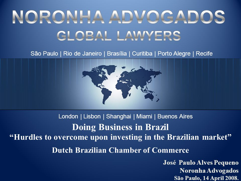 São Paulo | Rio de Janeiro | Brasília | Curitiba | Porto Alegre | Recife London | Lisbon | Shanghai | Miami | Buenos Aires José Paulo Alves Pequeno Noronha Advogados São Paulo, 14 April 2008.