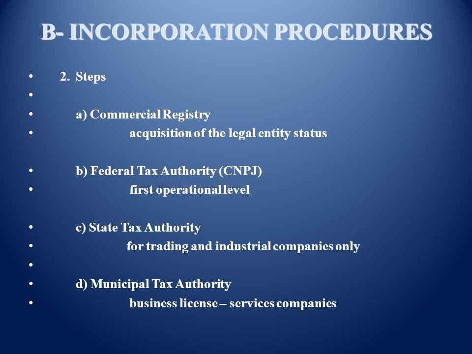 B- INCORPORATION PROCEDURES 3.Other Registrations a) SISCOMEX – for companies engaged in foreign trade activities b) Official Agencies which govern regulated professions, for companies engaged in activities under these agencies overview.