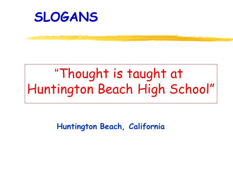 SLOGANS Thought is taught at Huntington Beach High School Huntington Beach, California
