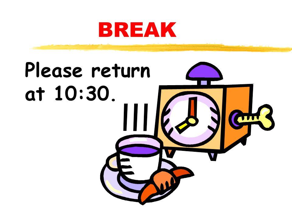 BREAK Please return at 10:30.