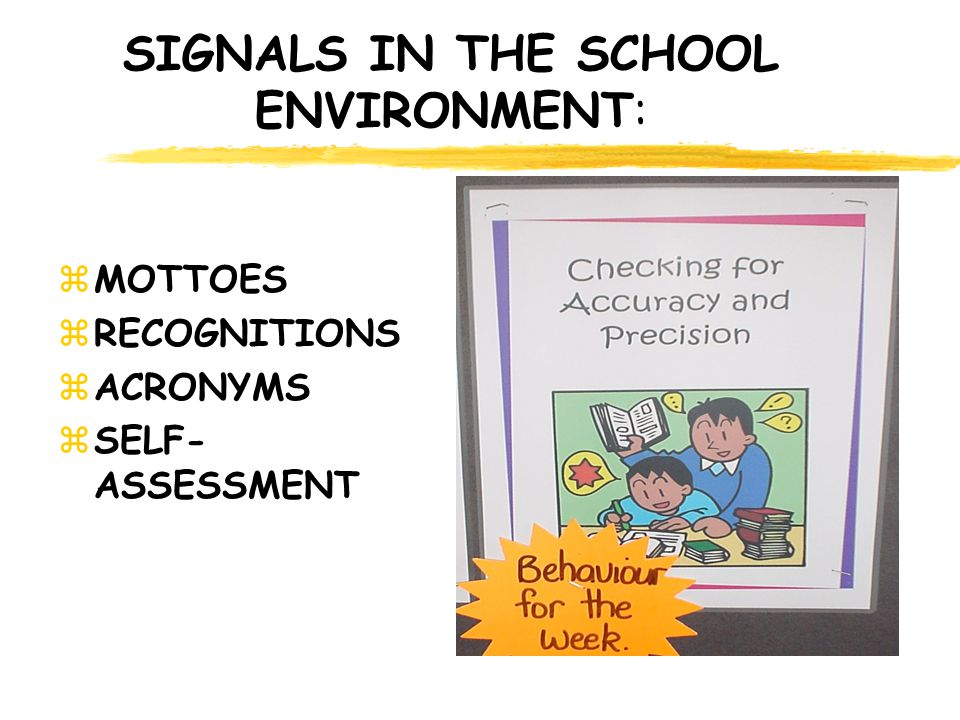 SIGNALS IN THE SCHOOL ENVIRONMENT: zMOTTOES zRECOGNITIONS zACRONYMS zSELF- ASSESSMENT