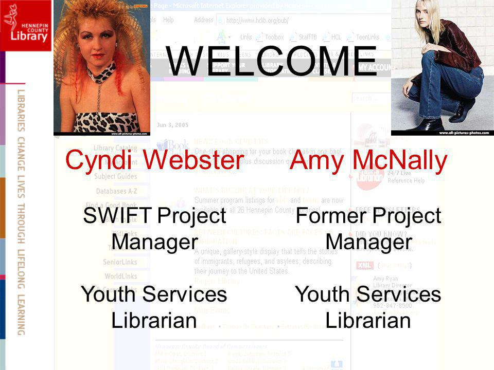 WELCOME Cyndi Webster SWIFT Project Manager Youth Services Librarian Amy McNally Former Project Manager Youth Services Librarian