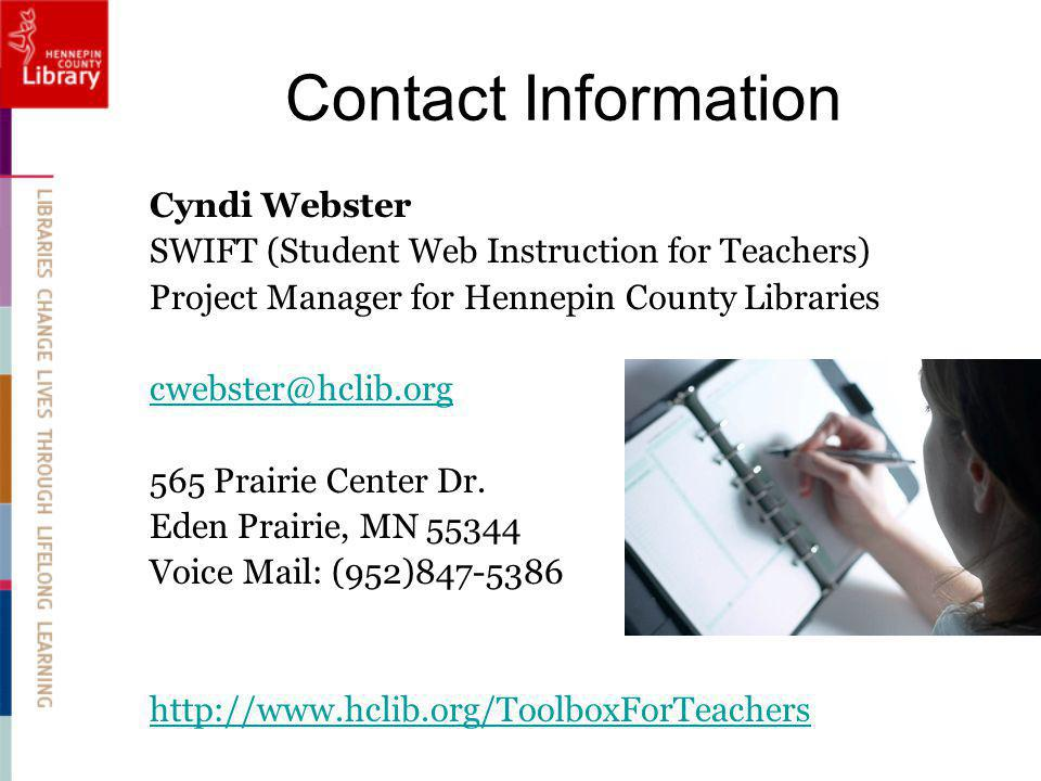 Contact Information Cyndi Webster SWIFT (Student Web Instruction for Teachers) Project Manager for Hennepin County Libraries cwebster@hclib.org 565 Prairie Center Dr.