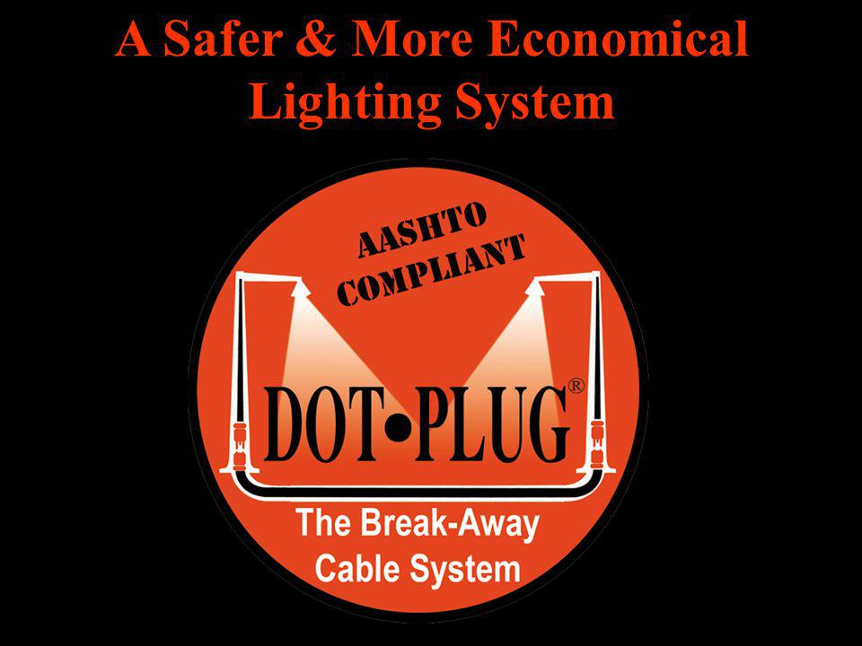 DOT PLUG ® The DOT PLUG ® Wiring System has Gained National and International Acceptance as a Safer & More Efficient Wiring System Discussed in Detail in FHWA Publication # FHWA-HI-97- 026 Wiring Method Taught in National Highway Institute Course #38034 Design, Construction & Maintenance of Highway Safety Features & Appurtenances Discussed in Detail in McGraw-Hills Highway Engineering Handbook ISBN#007-008-777-6 DOT PLUG ® Utilized in Alabama, Arizona, Florida, Georgia, Louisiana, Minnesota, North Carolina, Oklahoma, South Carolina, Tennessee, Washington, and Canada