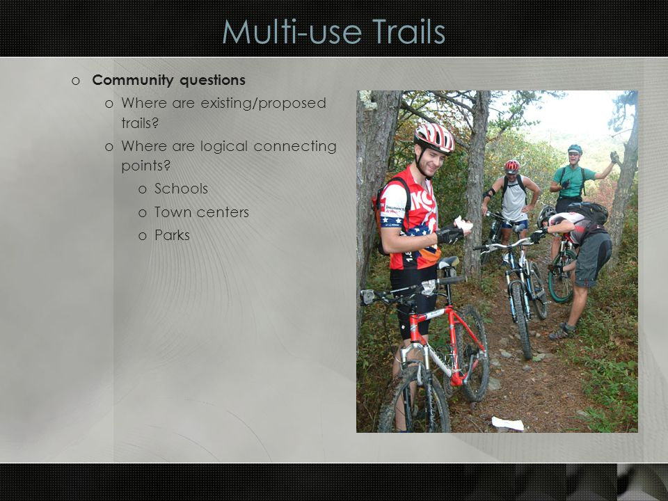 Multi-use Trails o Community questions oWhere are existing/proposed trails.