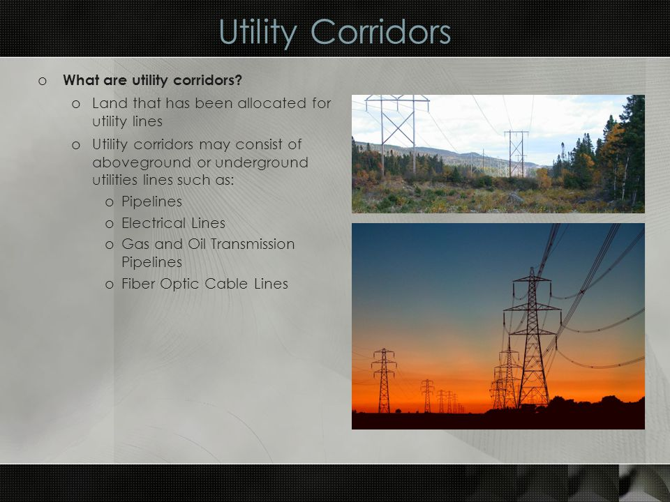 Utility Corridors o What are utility corridors.