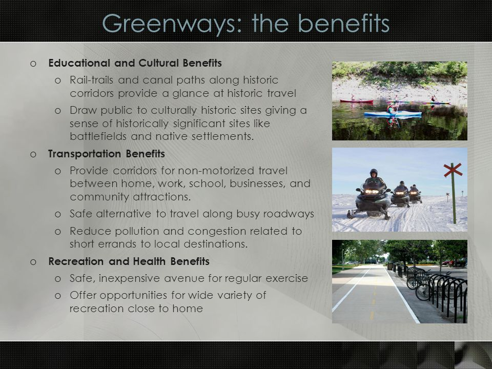 Greenways: the benefits o Trail and Corridor types: oWater Trails oMulti-Use Trails oWildlife Corridors oUtility Corridors oRails-to-Trails program