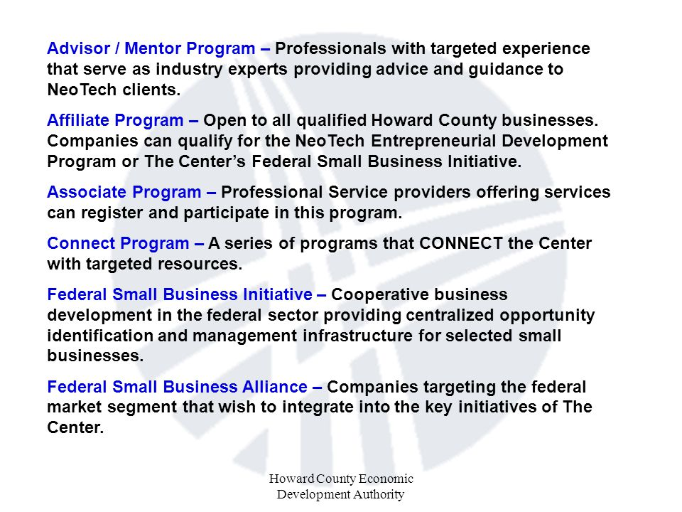 Howard County Economic Development Authority Advisor / Mentor Program – Professionals with targeted experience that serve as industry experts providing advice and guidance to NeoTech clients.