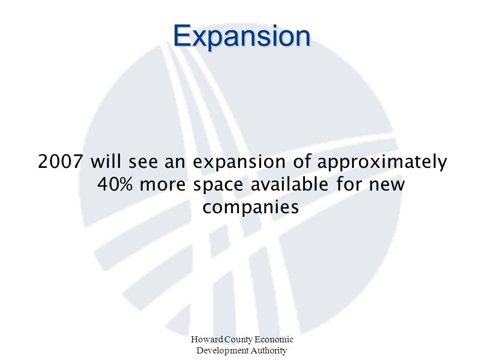 Howard County Economic Development Authority Expansion 2007 will see an expansion of approximately 40% more space available for new companies