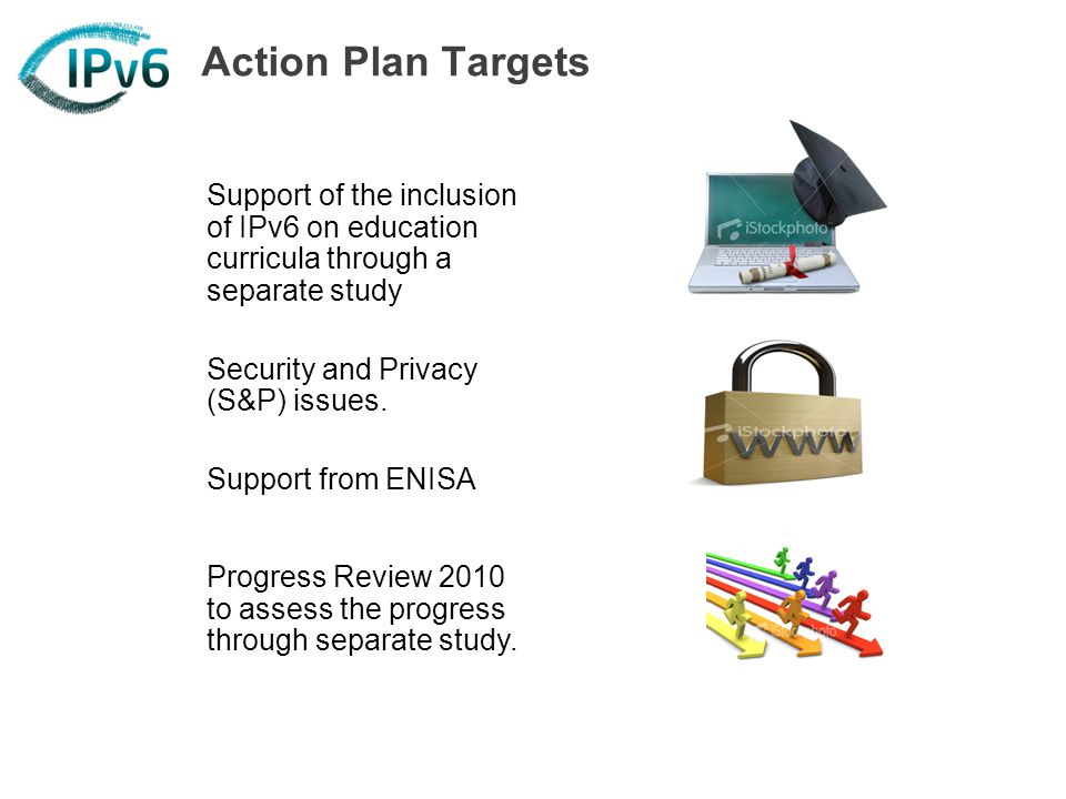 Action Plan Targets Support of the inclusion of IPv6 on education curricula through a separate study Security and Privacy (S&P) issues.