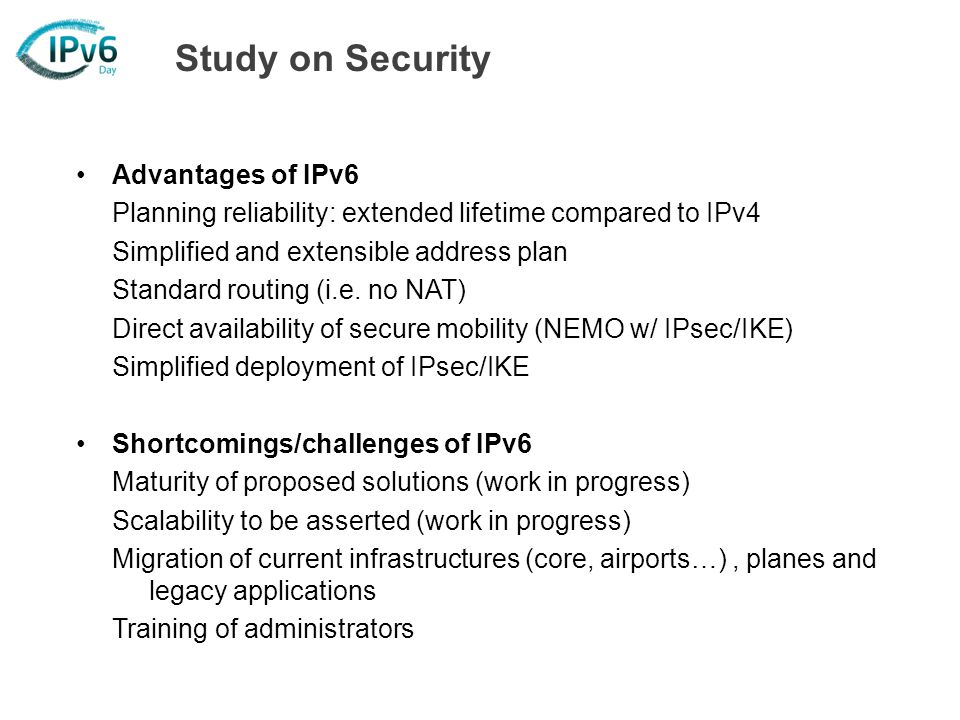Study on Security Advantages of IPv6 Planning reliability: extended lifetime compared to IPv4 Simplified and extensible address plan Standard routing (i.e.