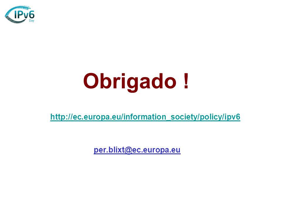 per.blixt@ec.europa.eu http://ec.europa.eu/information_society/policy/ipv6 Obrigado !